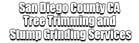 San Diego County CA Tree Trimming and Stump Grinding Services Logo-We Offer Tree Trimming Services, Tree Removal, Tree Pruning, Tree Cutting, Residential and Commercial Tree Trimming Services, Storm Damage, Emergency Tree Removal, Land Clearing, Tree Companies, Tree Care Service, Stump Grinding, and we're the Best Tree Trimming Company Near You Guaranteed!